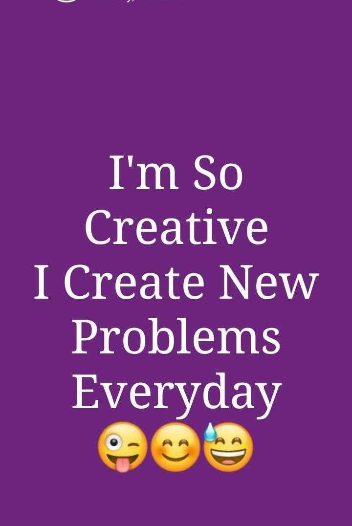 Did you know❓ - I ' m So Creative I Create New Problems Everyday - ShareChat