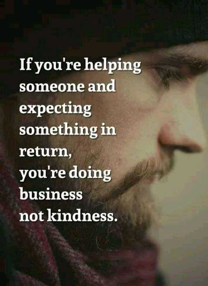 Did you know❓ - If you ' re helping someone and expecting something in return , you ' re doing business not kindness . - ShareChat