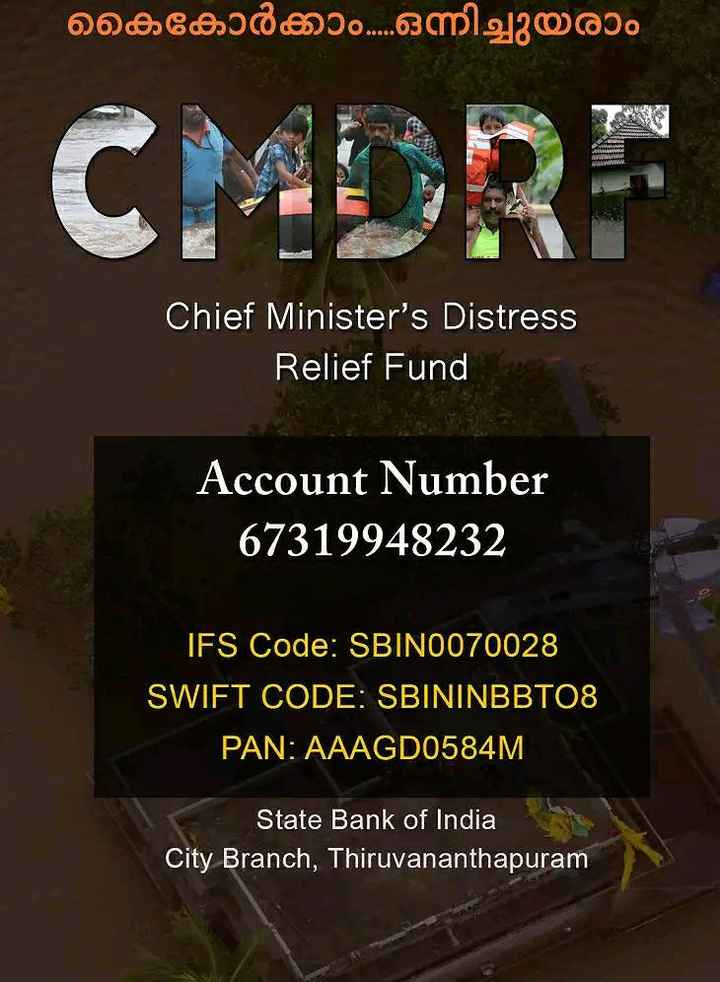 Donate to CMDRF - OOBCHOD . . . . 63 1 . 2130 000 CMDRF Chief Minister ' s Distress Relief Fund Account Number 67319948232 IFS Code : SBIN0070028 SWIFT CODE : SBININBBTO8 PAN : AAAGD0584M State Bank of India City Branch , Thiruvananthapuram - ShareChat