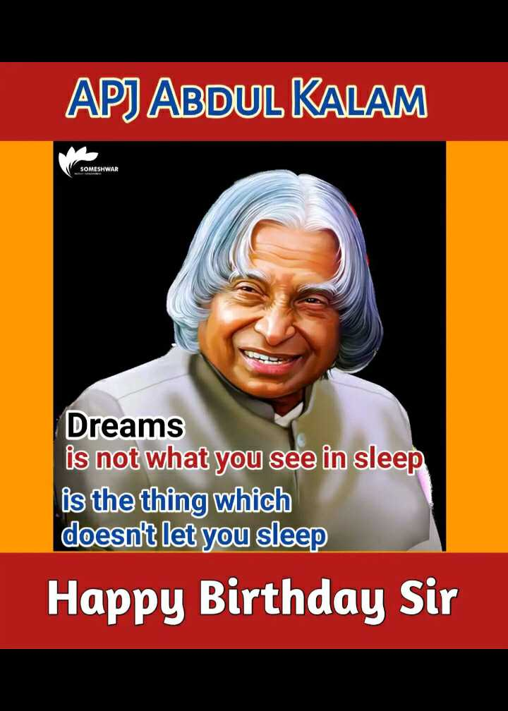 Dr. APJ Abdul Kalam - APJ ABDUL KALAM SOMESHWAR Dreams is not what you see in sleep is the thing which doesn ' t let you sleep Happy Birthday Sir - ShareChat