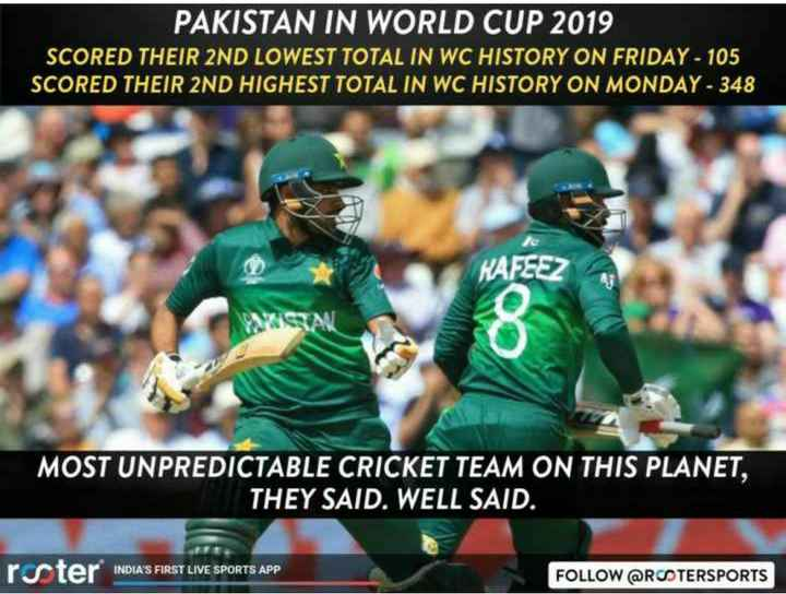 🏆 ENG 🏴󠁧󠁢󠁥󠁮󠁧󠁿 vs PAK 🇵🇰 - PAKISTAN IN WORLD CUP 2019 SCORED THEIR 2ND LOWEST TOTAL IN WC HISTORY ON FRIDAY - 105 SCORED THEIR 2ND HIGHEST TOTAL IN WC HISTORY ON MONDAY - 348 HAFEEZ ASENN MOST UNPREDICTABLE CRICKET TEAM ON THIS PLANET , THEY SAID . WELL SAID . rster INDIA ' S FIRST LIVE SPORTS APP FOLLOW @ ROTERSPORTS - ShareChat