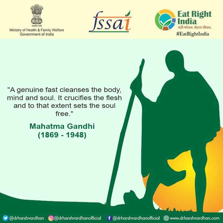 EatRightIndia_02 - fssaí Eat Right India H ilton . dscrito # EatRightIndia Ministry of Health & Family Welfare Government of India A genuine fast cleanses the body , mind and soul . It crucifies the flesh and to that extent sets the soul free . Mahatma Gandhi ( 1869 - 1948 ) y @ drharshvardhan @ drharshvardhanofficial f @ drharshvardhanofficial www . drharshvardhan . com - ShareChat