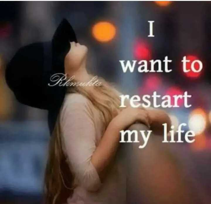 #Emotion - want to restart my life - ShareChat
