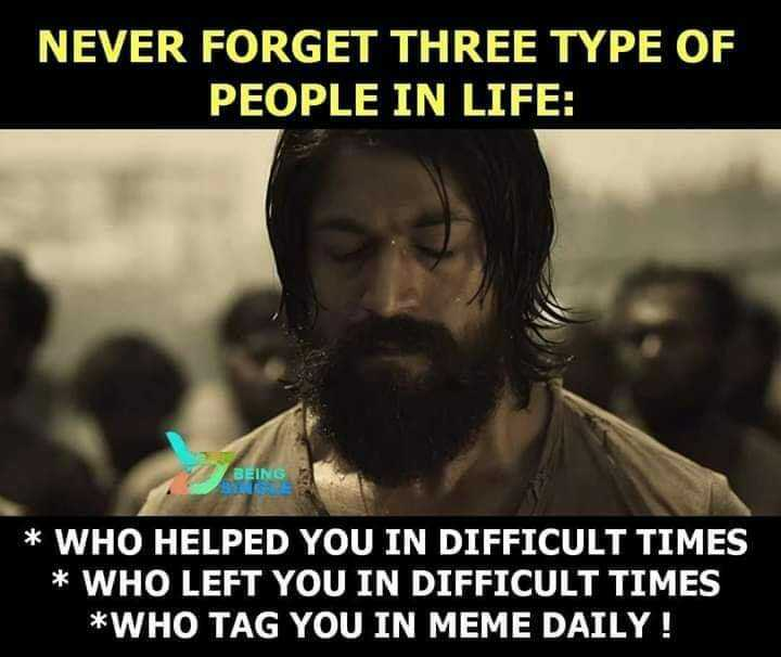 Fact.... - NEVER FORGET THREE TYPE OF PEOPLE IN LIFE : BEING * WHO HELPED YOU IN DIFFICULT TIMES * WHO LEFT YOU IN DIFFICULT TIMES * WHO TAG YOU IN MEME DAILY ! - ShareChat
