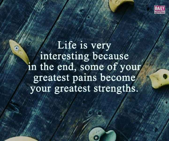 Fact.... - DAILY MOTIVATIONS Life is very interesting because in the end , some of your greatest pains become your greatest strengths . - ShareChat