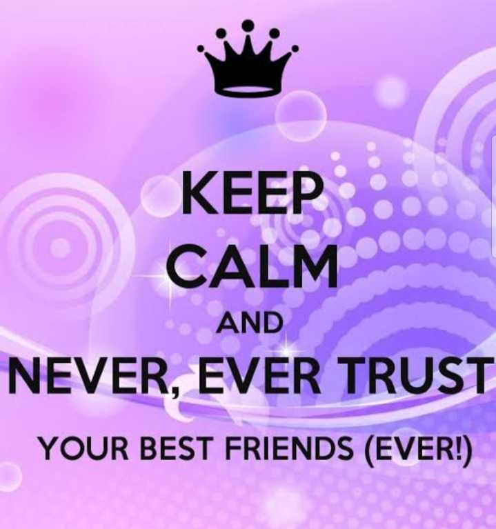 Fake Friends - KEEP CALM E AND NEVER , EVER TRUST YOUR BEST FRIENDS ( EVER ! ) - ShareChat
