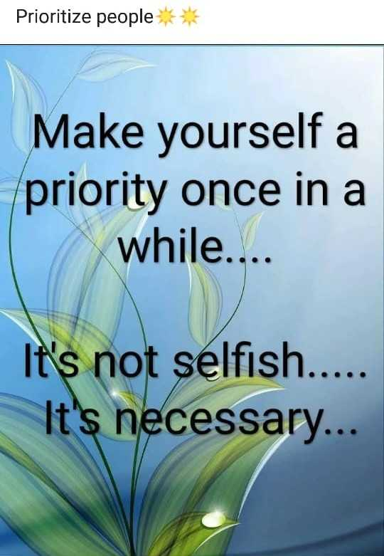 Friday Feeling - Prioritize people * * Make yourself a priority once in a while . . . It ' s not selfish . . . . . It ' s necessary . . . - ShareChat