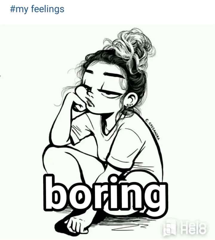 👧Girls status - # my feelings C . CASSANDRA boring ? 6 Hels - ShareChat
