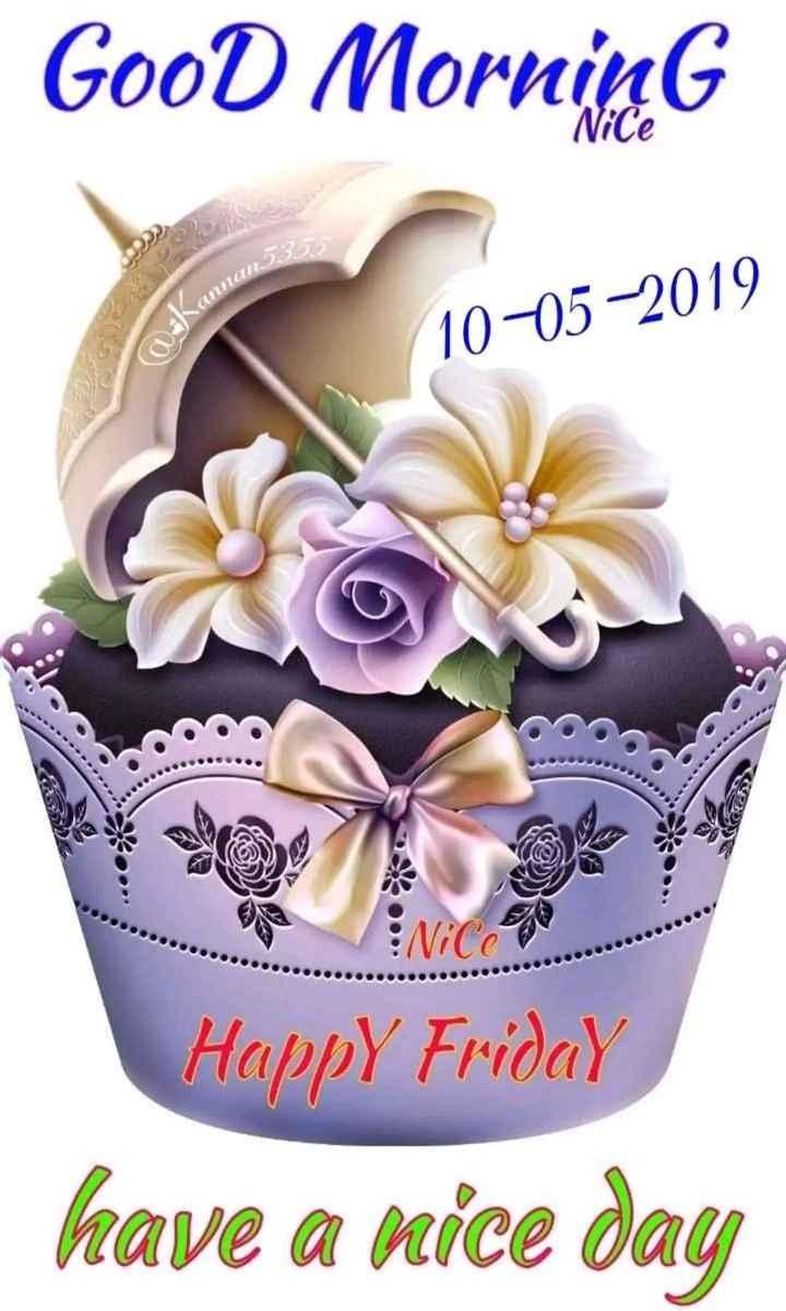🌞Good Morning🌞 - GooD Morning akannans 10 - 05 - 2019 Happy Friday have a nice day - ShareChat