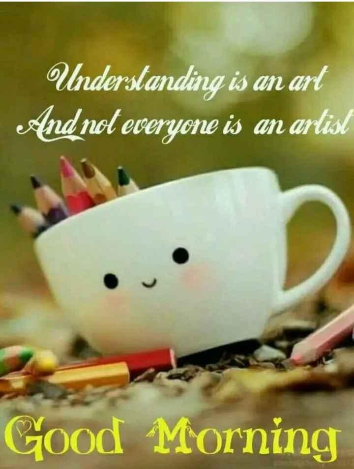🌞 Good Morning🌞 - Understanding is an art And not everyone is an artist Good Morning - ShareChat