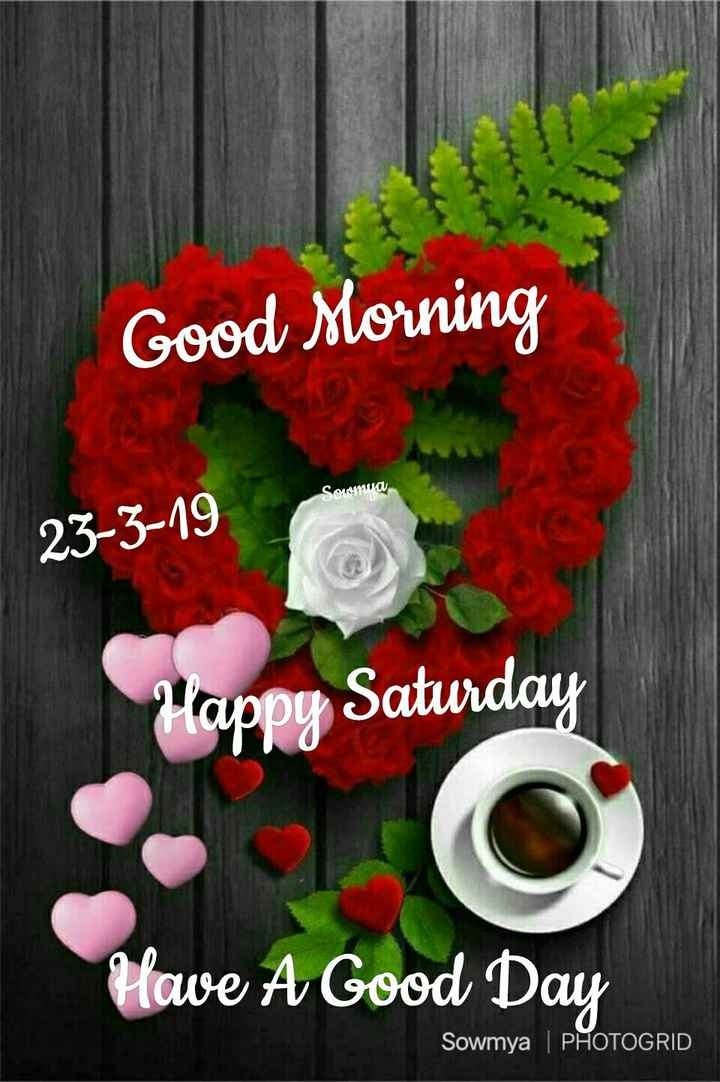 🌞Good Morning🌞 - Good Morning Soumya 23 - 3 - 19 Happy Saturday Have A Good Day Sowmya PHOTOGRID - ShareChat