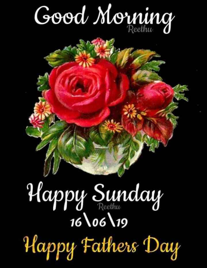 🌞Good Morning🌞 - Good Morning Reethu Happy Sunday 16 \ 06 \ 19 Happy Fathers Day - ShareChat