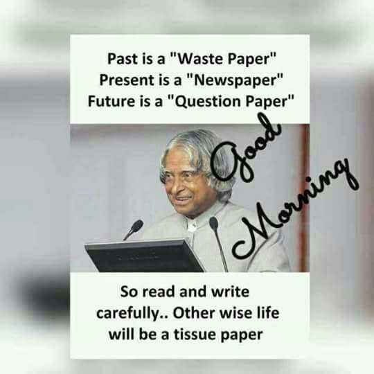 🌞 Good Morning🌞 - Past is a Waste Paper Present is a Newspaper Future is a Question Paper Corning So read and write carefully . . Other wise life will be a tissue paper - ShareChat