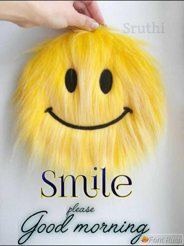 🌞 Good Morning🌞 - Sruthi Smile Good morning please BUAH Font Rush - ShareChat