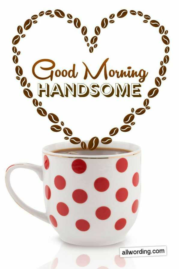 🌞 Good Morning🌞 - Good Morning HANDSOME 900 . allwording . com - ShareChat