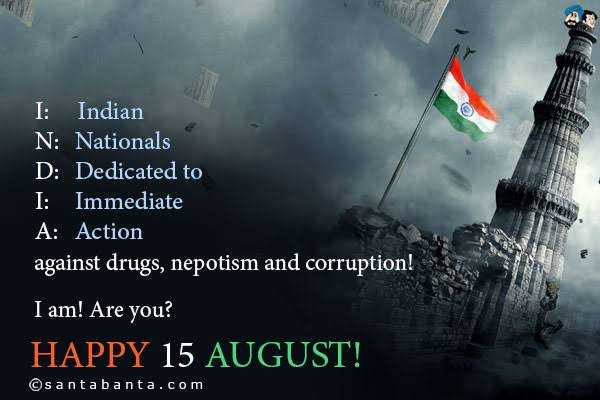 🌞Good Morning🌞 - 1 : Indian N : Nationals D : Dedicated to I : Immediate A : Action against drugs , nepotism and corruption ! I am ! Are you ? HAPPY 15 AUGUST ! @ santa banta . com - ShareChat