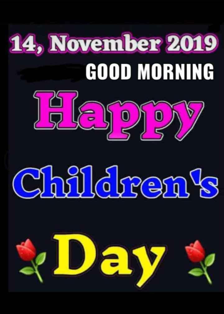 🌞 Good Morning🌞 - 14 , November 2019 GOOD MORNING Happy Children ' s - Day : - ShareChat