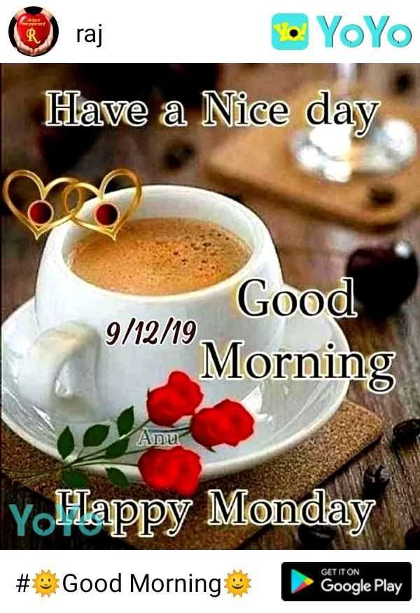 🌞 Good Morning🌞 - YoYo Have a Nice day 9 / 12 / 19 Good Morning Anu Y Happy Monday # Good Morning Google Play GET IT ON Google Play - ShareChat