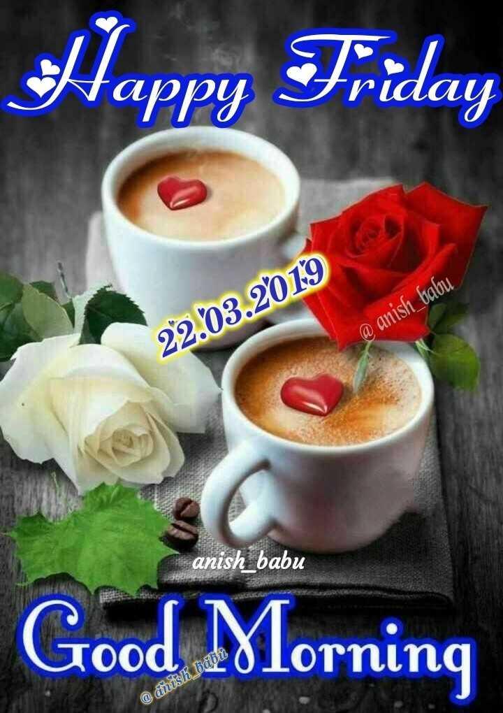🌞Good Morning🌞 - Happy Friday 22 . 03 . 2019 @ anish _ babu anish _ babu Good Morning @ anisk babi - ShareChat