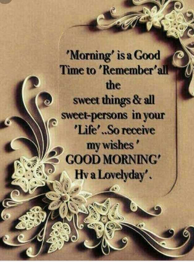 🌞Good Morning🌞 - ' Morning ' is a Good Time to ' Remember ' all the sweet things & all sweet - persons in your Life ! . . So receive my wishes GOOD MORNING Hva Lovelyday ' . - ShareChat