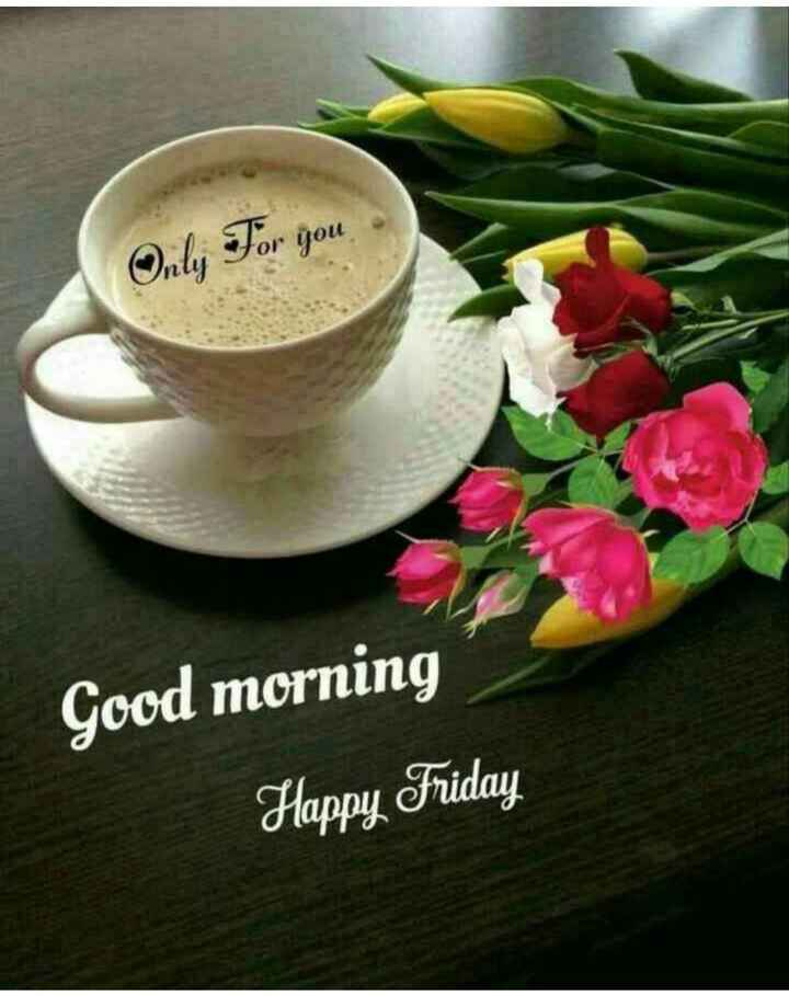 🌞 Good Morning🌞 - Only For you Good morning Happy Friday - ShareChat