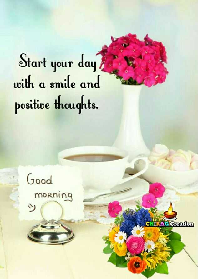 🌞 Good Morning🌞 - Start your day with a smile and positive thoughts . Good morning CHIRAG Creation - ShareChat