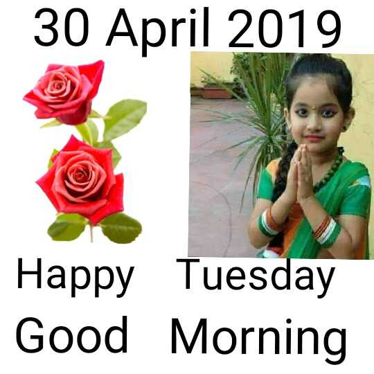 🌞Good Morning🌞 - 30 April 2019 Happy Tuesday Good Morning - ShareChat