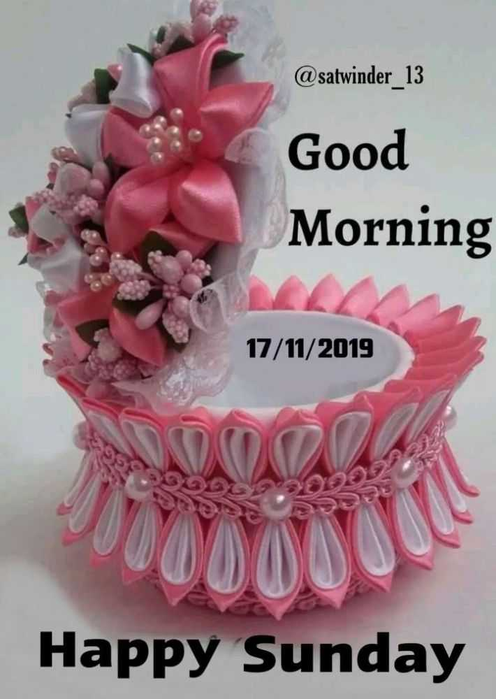 🌞 Good Morning🌞 - @ satwinder _ 13 Good Morning 17 / 11 / 2019 Happy Sunday - ShareChat