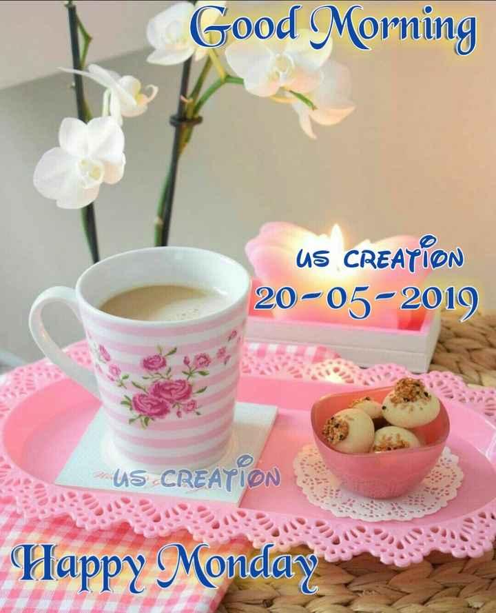 🌞Good Morning🌞 - Good Morning US CREATION 20 - 05 - 2019 US CREATIONS Happy Monday - ShareChat