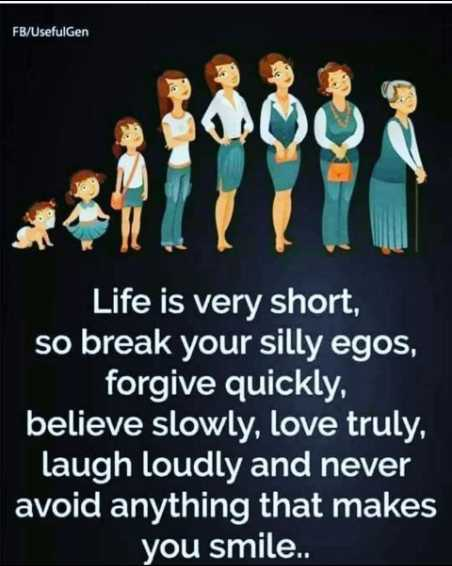 Good morning - FB / UsefulGen Life is very short , so break your silly egos , forgive quickly , believe slowly , love truly , laugh loudly and never avoid anything that makes you smile . . - ShareChat