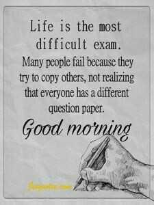 Good morning 🌻 🌹 🌻 - Life is the most difficult exam . Many people fail because they try to copy others , not realizing that everyone has a different question paper . Good morning - ShareChat
