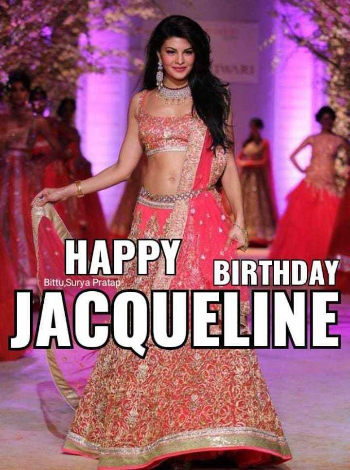 🍫 HBD: જેક્લીન ફર્નાન્ડીઝ - HAPPY BIRTHDAY Bittu Surya Pratap JACQUELINE - ShareChat