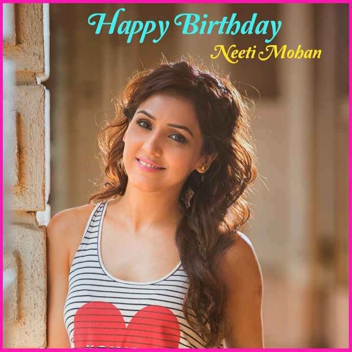 🎂 HBD: નીતિ મોહન - Happy Birthday wa Neeti Mohan - ShareChat