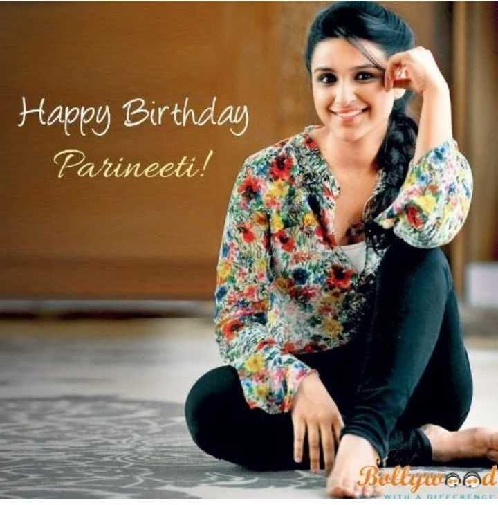 🎂 HBD: પરિણીતી ચોપડા - Happy Birthday Parineeti ! Bollywood THERE - ShareChat