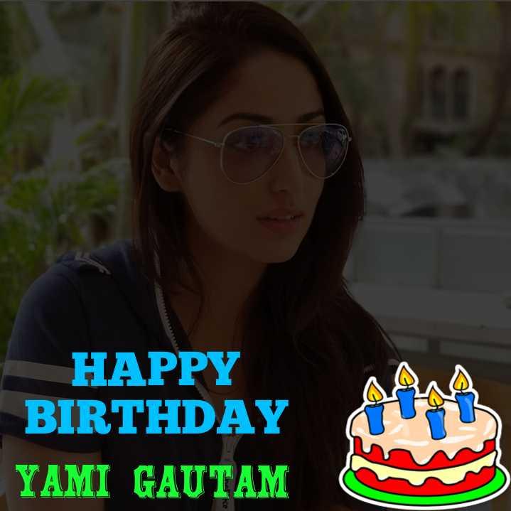 🎂 HBD: યામી ગૌતમ - HAPPY BIRTHDAY YAMI GAUTAM - ShareChat