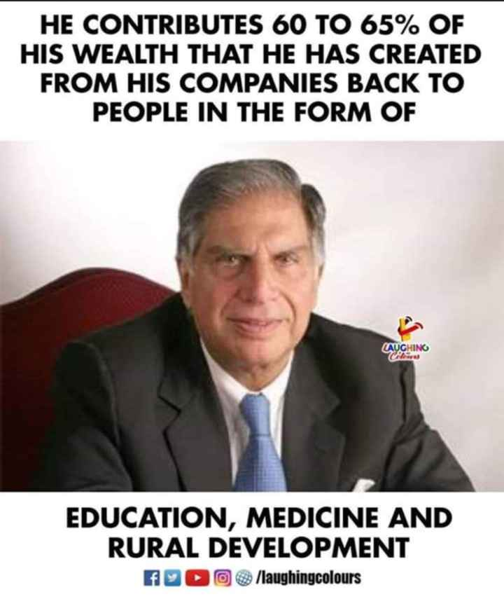 🏭 HBD: રતન તાતા - HE CONTRIBUTES 60 TO 65 % OF HIS WEALTH THAT HE HAS CREATED FROM HIS COMPANIES BACK TO PEOPLE IN THE FORM OF LAUGHING Clear EDUCATION , MEDICINE AND RURAL DEVELOPMENT f o / laughingcolours - ShareChat