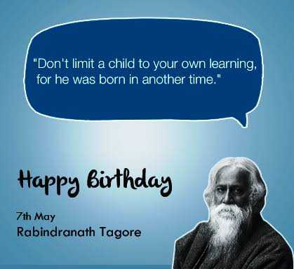 🎂HBD இரவீந்திரநாத் தாகூர் - Don ' t limit a child to your own learning , for he was born in another time . Happy birthday 7th May Rabindranath Tagore - ShareChat