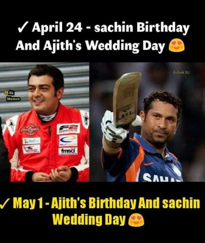 🎂HBD சச்சின் - ✓ April 24 - sachin Birthday And Ajith ' s Wedding Day O Ashok Kr AR Memes fmsd SAU ✓ May 1 - Ajith ' s Birthday And sachin Wedding Day - ShareChat