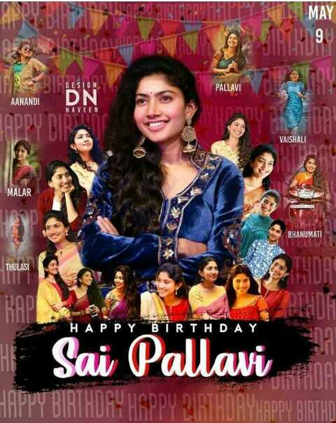 🎂HBD சாய் பல்லவி - MAY DESIGN PALLAVI AANANDI DN NAVEEN VAISHALI MALAR BHANUMATI THULASI HAPPY BIRTHDAY Sai Pallavi HAPPY BIRTHDA ! - ShareChat