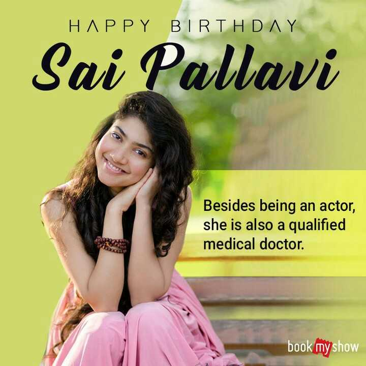 🎂HBD சாய் பல்லவி - ΗΛPPY BIRTHDAY Sai Pallavi Besides being an actor , she is also a qualified medical doctor . book my show - ShareChat