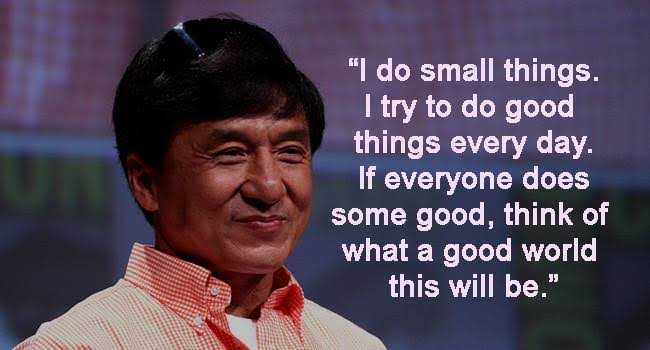 HBD ஜாக்கி சான் - I do small things . I try to do good things every day . If everyone does some good , think of what a good world this will be . - ShareChat