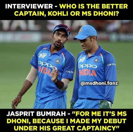 🏏HBD தோனி - INTERVIEWER - WHO IS THE BETTER CAPTAIN , KOHLI OR MS DHONI ? oppo OPA орро NDIA @ msdhoni . fanz JASPRIT BUMRAH - FOR ME IT ' S MS DHONI , BECAUSE I MADE MY DEBUT UNDER HIS GREAT CAPTAINCY - ShareChat