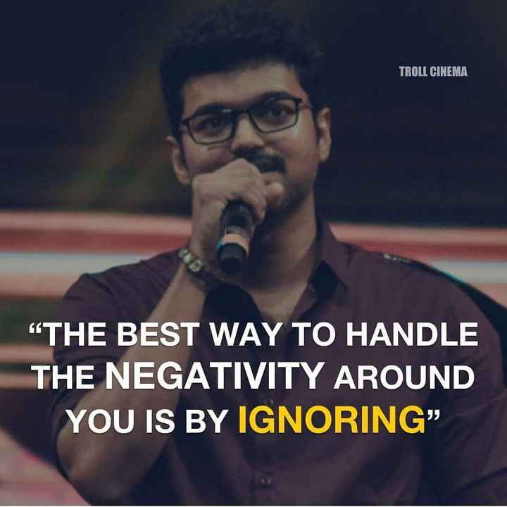 "🎂HBD விஜய் - TROLL CINEMA THE BEST WAY TO HANDLE THE NEGATIVITY AROUND YOU IS BY IGNORING "" - ShareChat"
