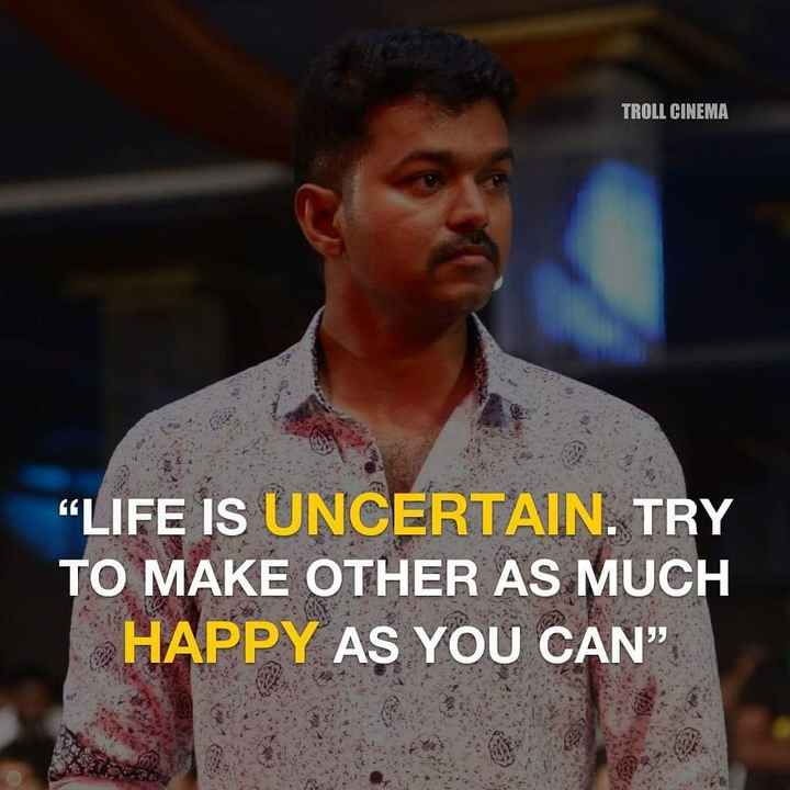 "🎂HBD விஜய் - TROLL CINEMA "" LIFE IS UNCERTAIN . TRY TO MAKE OTHER AS MUCH HAPPY AS YOU CAN "" - ShareChat"