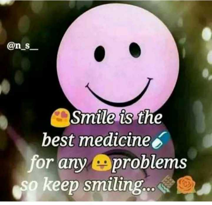 🤗 Happiness (ખુશી) - @ n _ s _ Smile is the best medicine for any e problems So keep smiling . . . - ShareChat
