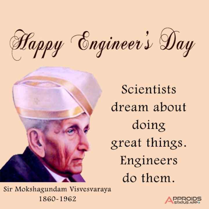 Happy Engineers Day - Happy Engineer ' s Day Scientists dream about doing great things . Engineers do them . Sir Mokshagundam Visvesvaraya 1860 - 1962 PPROIDS STATUS APP - ShareChat