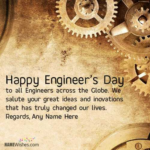 Happy Engineers Day - Happy Engineer ' s Day to all Engineers across the Globe . We salute your great ideas and inovations that has truly changed our lives . Regards , Any Name Here NAMEWishes . com - ShareChat