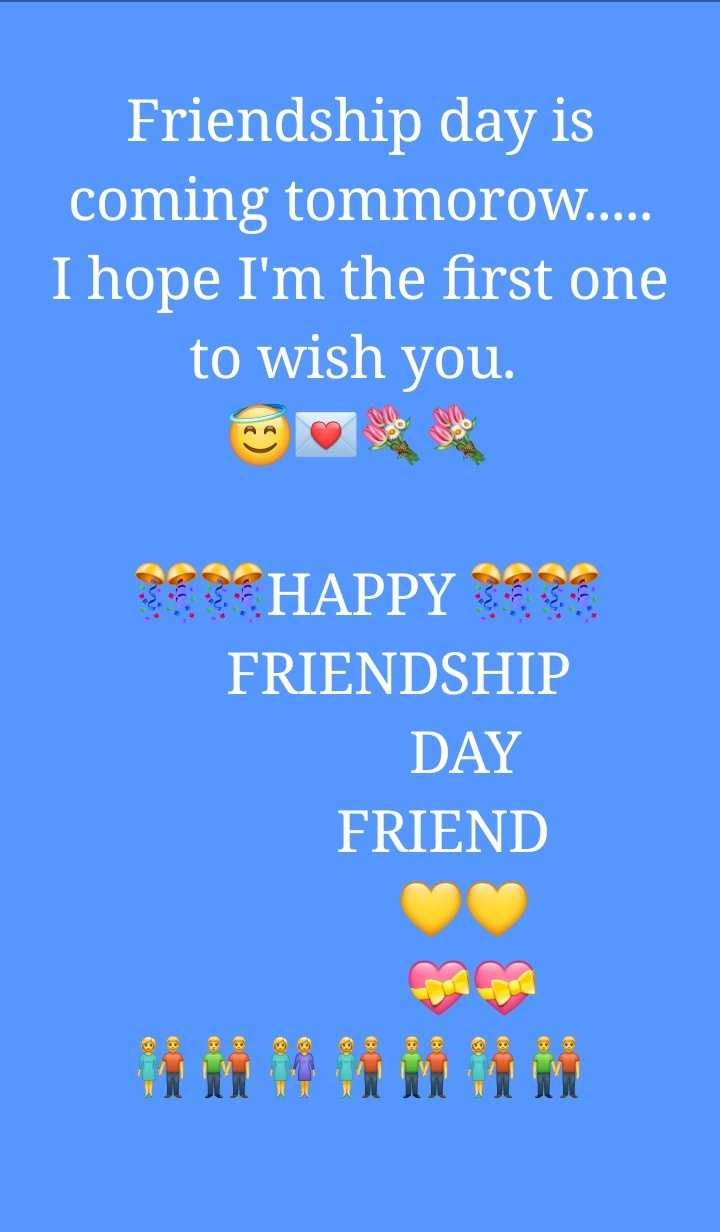 Happy Friendship Day - Friendship day is coming tommorow . . . . I hope I ' m the first one to wish you . * * * HAPPY 333 FRIENDSHIP DAY FRIEND - ShareChat
