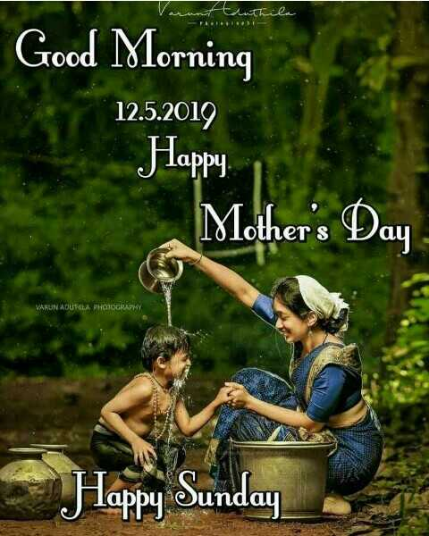 Happy Mothers' Day - anttanthila Good Morning 12 . 5 . 2019 Happy Mother ' s Day VARUN ADUMILA PHOTOGRAPHY Happy Sunday - ShareChat