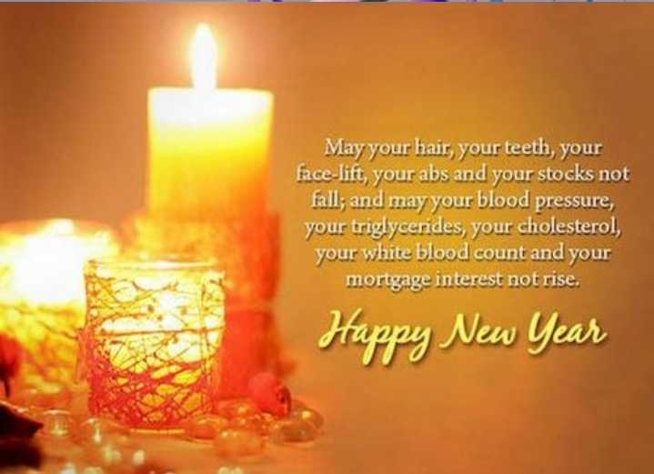 🎉 Happy New Year 2020 😍 - May your hair , your teeth , your face - lift , your abs and your stocks not fall ; and may your blood pressure , your triglycerides , your cholesterol , your white blood count and your mortgage interest not rise . Happy New Year - ShareChat